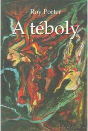 A téboly - Porter, Roy - Régikönyvek