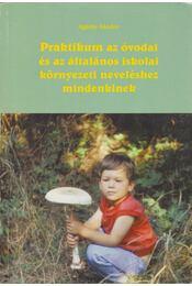 Praktikum az óvodai és az általános iskolai környezeti neveléshez mindenkinek - Agárdy Sándor - Régikönyvek