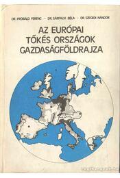 Az európai tőkés országok gazdaságföldrajza - Probáld Ferenc, Dr. Sárfalvi Béla, Szegedi Nándor Dr. - Régikönyvek
