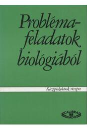 Problémafeladatok biológiából - Fazekas György, Dr. Szerényi Gábor - Régikönyvek