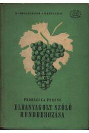 Elhanyagolt szőlő rendbehozása - Prohászka Ferenc - Régikönyvek