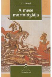 A mese morfológiája - Propp, Vlagyimir Jakovlevics - Régikönyvek