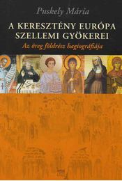 A keresztény Európa szellemi gyökerei - Puskely Mária - Régikönyvek