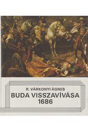 Buda visszavívása 1686 - R. Várkonyi Ágnes - Régikönyvek