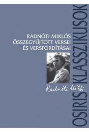 Radnóti Miklós összegyűjtött versei és versfordításai - Radnóti Miklós - Régikönyvek