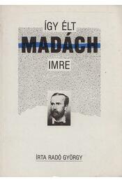 Így élt Madách Imre - Radó György - Régikönyvek
