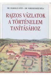 Rajzos vázlatok a történelem tanításához - Szabolcs Ottó, Veresegyházi Béla - Régikönyvek
