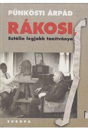 Rákosi, Sztálin legjobb tanítványa - Pünkösti Árpád - Régikönyvek