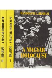 A magyar holocaust I-II. - Randolph L. Braham - Régikönyvek