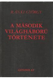 A második világháború története - Ránki György - Régikönyvek
