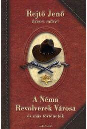 A Néma Revolverek Városa és más történetek - Rejtő Jenő összes művei - Rejtő Jenő - Régikönyvek