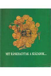Mit ránkhagytak a századok... - Révész László - Régikönyvek