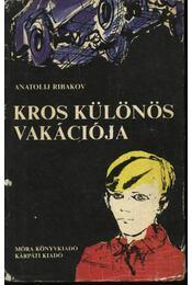 Kros különös vakációja - Ribakov, Anatolij - Régikönyvek