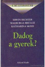 Dadog a gyerek? - Richter, Erwin, Brügge, Walburga, Mohs, Katharina - Régikönyvek