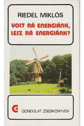 Volt rá energiánk, lesz rá energiánk? - Riedel Miklós - Régikönyvek