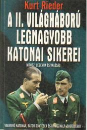 A II. világháború legnagyobb katonai sikerei - Rieder, Kurt - Régikönyvek