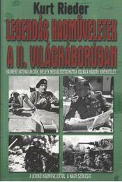 Legendás hadműveletek a II. világháborúban - Rieder, Kurt - Régikönyvek