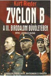 Zyclon B. - A III. birodalom bűvöletében - Rieder, Kurt - Régikönyvek