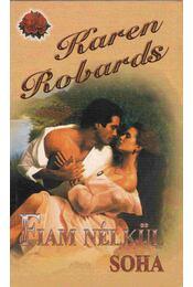 Fiam nélkül soha - Robards, Karen - Régikönyvek