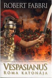 Vespasianus, Róma katonája - Robert Fabbri - Régikönyvek