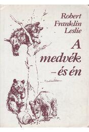 A medvék - és én - Robert Franklin Leslie - Régikönyvek