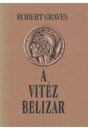 A vitéz Belizár - Robert Graves - Régikönyvek