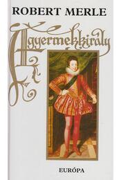 A gyermekkirály - Robert Merle - Régikönyvek