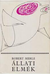 Állati elmék - Robert Merle - Régikönyvek
