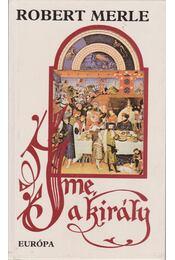 Íme, a király - Robert Merle - Régikönyvek