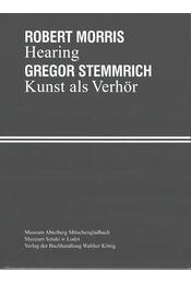 Robert Morris: Hearing - Gregor Stemmrich: Kunst als Verhör - Katarzyna Sloboda, Susanne Titz - Régikönyvek