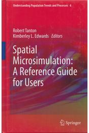 Spatial Microsimulation: A Reference Guide for Users - Robert Tanton, Kimberley L. Edwards - Régikönyvek