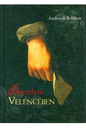 Szerelem Velencében - Robilant, Andrea Di - Régikönyvek