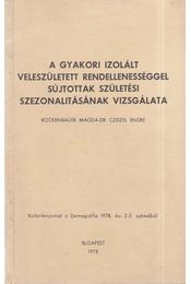 A gyakori izolált veleszületett rendellenességgel sújtottak születési szezonalitásának vizsgálata - Rockenbauer Magda, Dr. Czeizel Endre - Régikönyvek