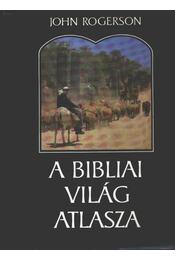 A bibliai világ atlasza - Rogerson, John - Régikönyvek