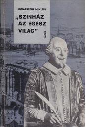 """""""Színház az egész világ"""" - Rónaszegi Miklós - Régikönyvek"""