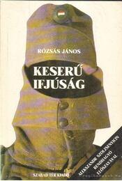 Keserű ifjúság I-II. - Rózsás János - Régikönyvek