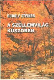 A szellemvilág küszöbén - Rudolf Steiner - Régikönyvek