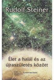 Élet a halál és az újraszületés között - Rudolf Steiner - Régikönyvek