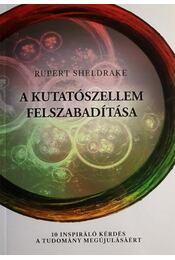 A kutatószellem felszabadítása - 10 inspiráló kérdés a tudomány megújulásáért - Rupert Sheldrake - Régikönyvek