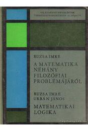 A matematika néhány filozófiai problémájáról - Matematikai logika - Ruzsa Imre, Urbán János - Régikönyvek