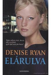 Elárulva - Ryan, Denise - Régikönyvek