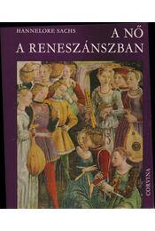A nő a reneszánszban - Sachs, Hannelore - Régikönyvek