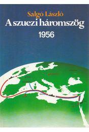 A szuezi háromszög 1956 - Salgó László - Régikönyvek