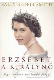 Erzsébet, a királynő - Sally Bedell Smith - Régikönyvek