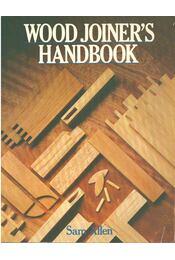 Wood Joiner's Handbook - Sam Allen - Régikönyvek