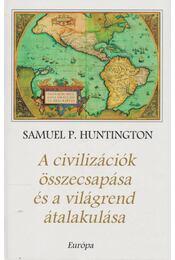 A civilizációk összecsapása és a világrend átalakulása - Samuel P. Huntington - Régikönyvek