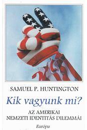 Kik vagyunk mi? - Samuel P. Huntington - Régikönyvek