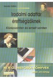 Irodalmi adattár érettségizőknek - Középszinten és emelt szinten - Középszinten és emelt szinten - Sándor Ildikó - Régikönyvek