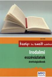 Irodalmi esszévázlatok érettségizőknek - Középszinten és emelt szinten - Sándor Ildikó - Régikönyvek