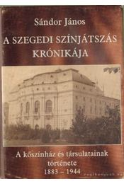 A Szegedi színjátszás krónikája - Sándor János - Régikönyvek